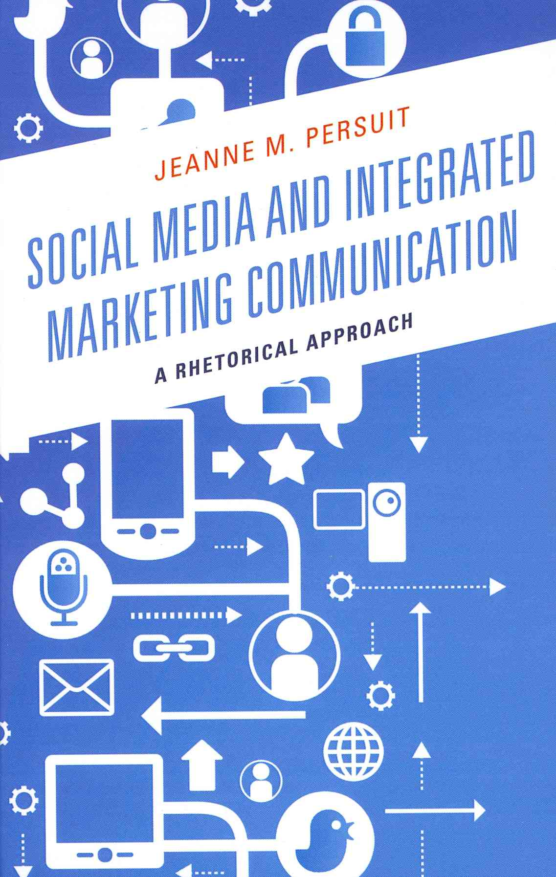 Social Media and Integrated Marketing Communication By Persuit, Jeanne M.